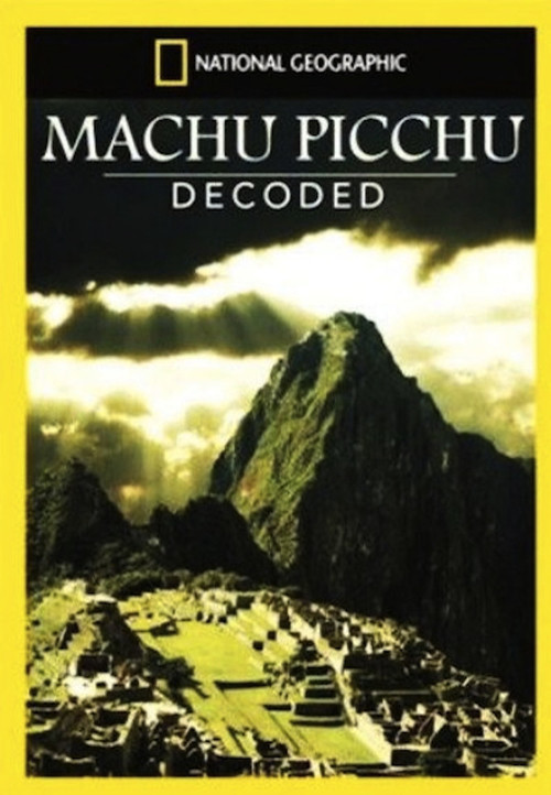 National Geographic: Machu Picchu Decoded 2009